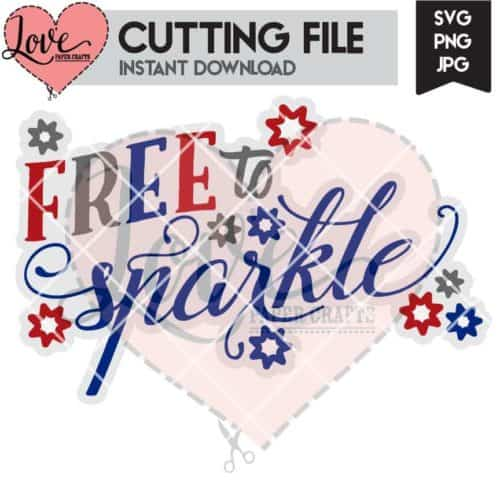 Free to Sparkle 4th of July SVG Cut File | LovePaperCrafts.com