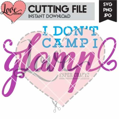 I Don't Camp I Glamp Camping Glamping SVG Cut File | LovePaperCrafts.com