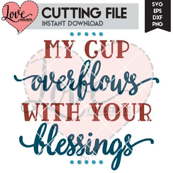 My Cup Overflows with Your Blessings | LovePaperCrafts.com