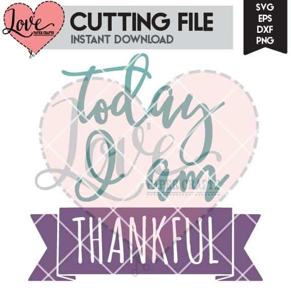 Today I am Thankful SVG Cut File | LovePaperCrafts.com