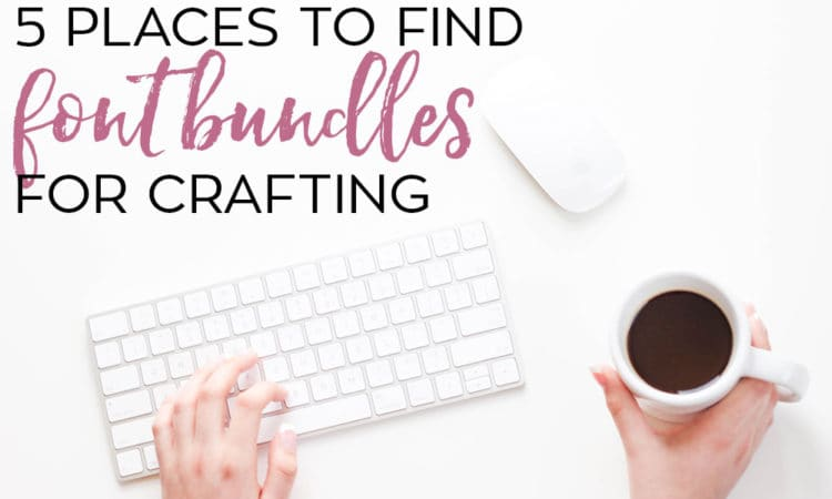 Where to Find Fonts for Crafting